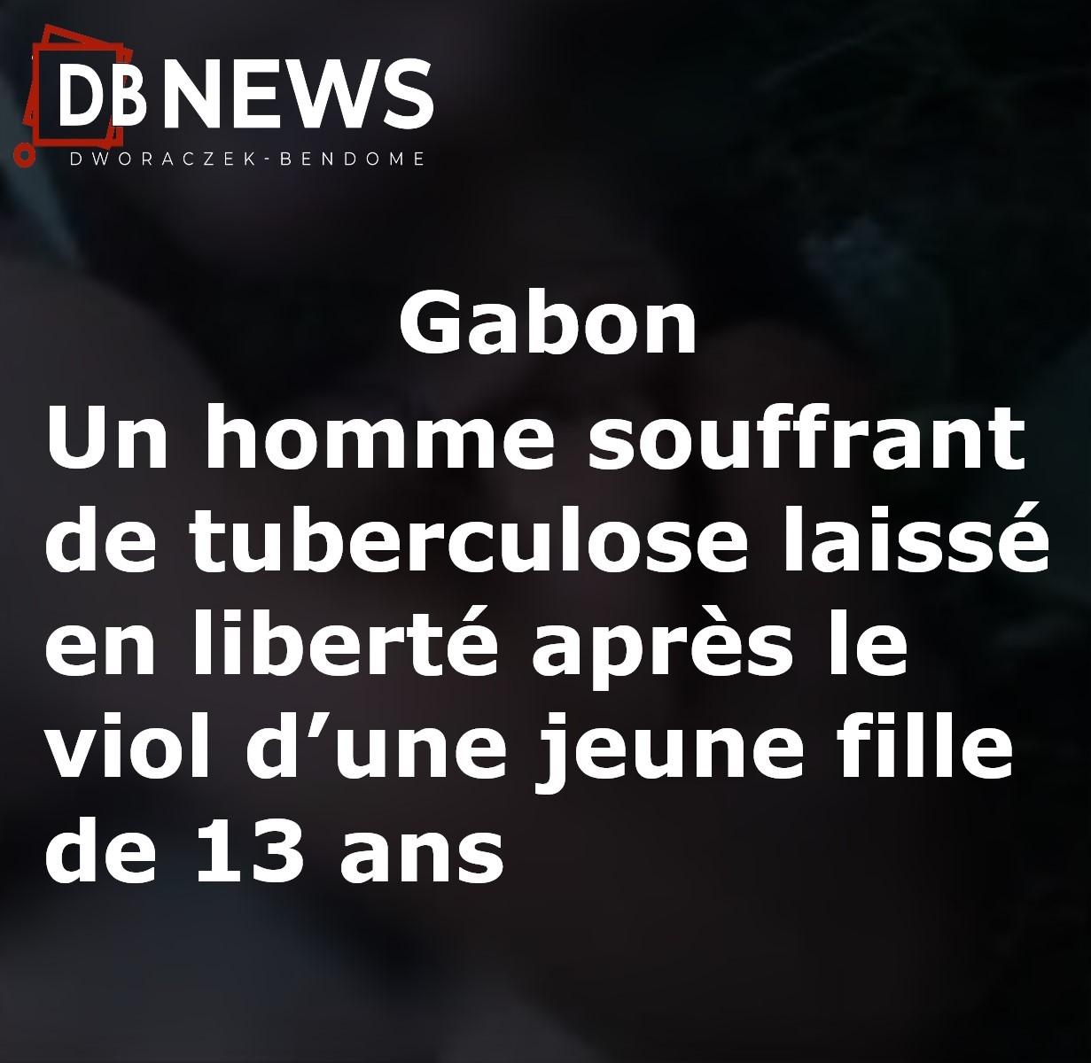 Gabon : Un homme souffrant de tuberculose laissé en liberté après le viol d'une jeune fille de 13 ans